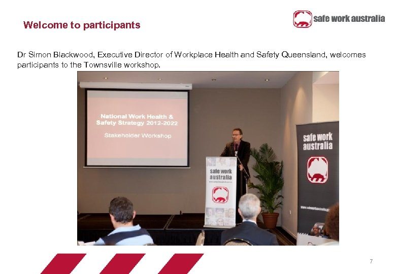 Welcome to participants Dr Simon Blackwood, Executive Director of Workplace Health and Safety Queensland,