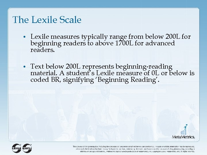 The Lexile Scale • Lexile measures typically range from below 200 L for beginning