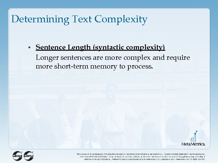 Determining Text Complexity • Sentence Length (syntactic complexity) Longer sentences are more complex and