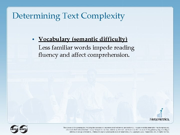 Determining Text Complexity • Vocabulary (semantic difficulty) Less familiar words impede reading fluency and