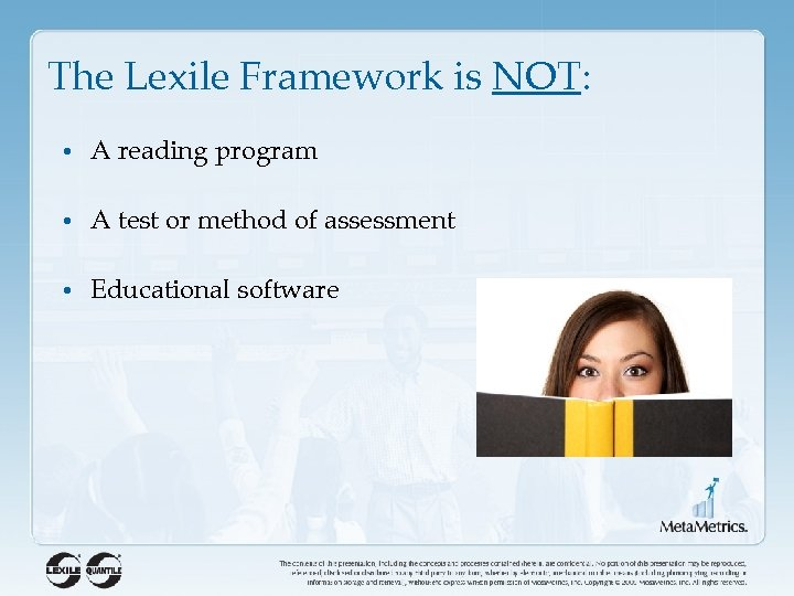 The Lexile Framework is NOT: • A reading program • A test or method