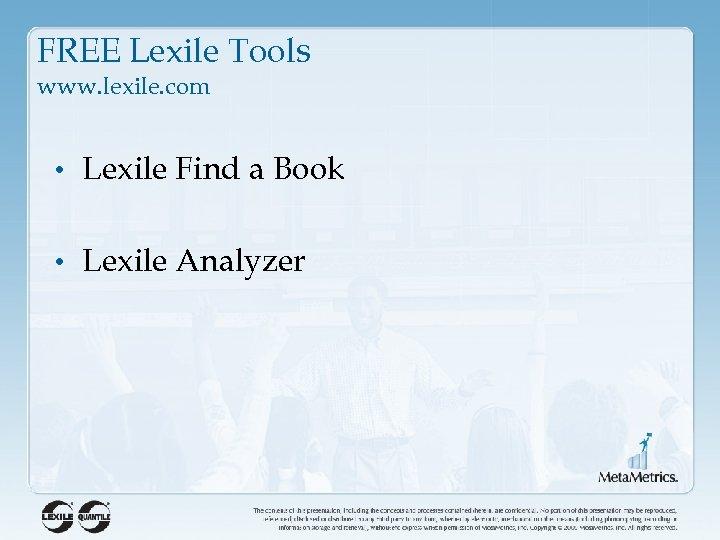 FREE Lexile Tools www. lexile. com • Lexile Find a Book • Lexile Analyzer