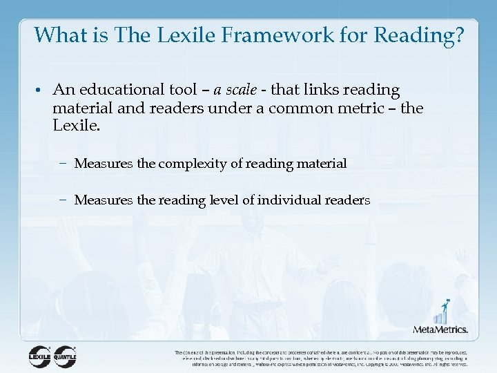 What is The Lexile Framework for Reading? • An educational tool – a scale