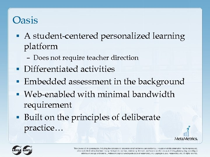 Oasis § A student-centered personalized learning platform – Does not require teacher direction §