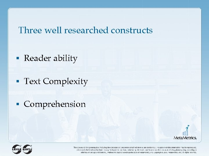 Three well researched constructs § Reader ability § Text Complexity § Comprehension