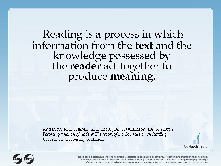 Reading is a process in which information from the text and the knowledge possessed