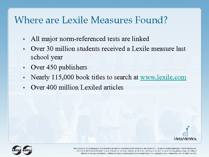 Where are Lexile Measures Found? • All major norm-referenced tests are linked • Over