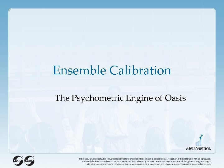 Ensemble Calibration The Psychometric Engine of Oasis