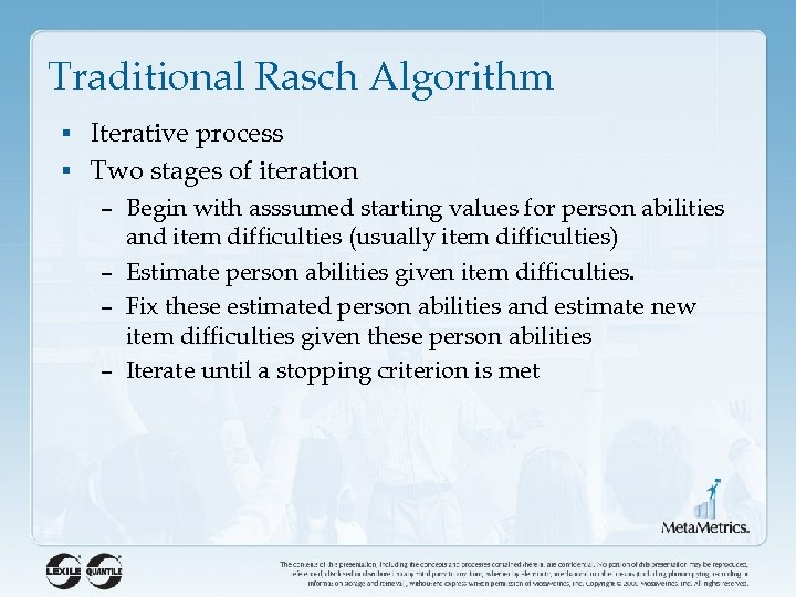 Traditional Rasch Algorithm § Iterative process § Two stages of iteration – Begin with