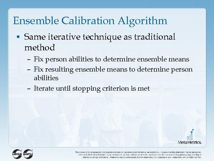 Ensemble Calibration Algorithm § Same iterative technique as traditional method – Fix person abilities