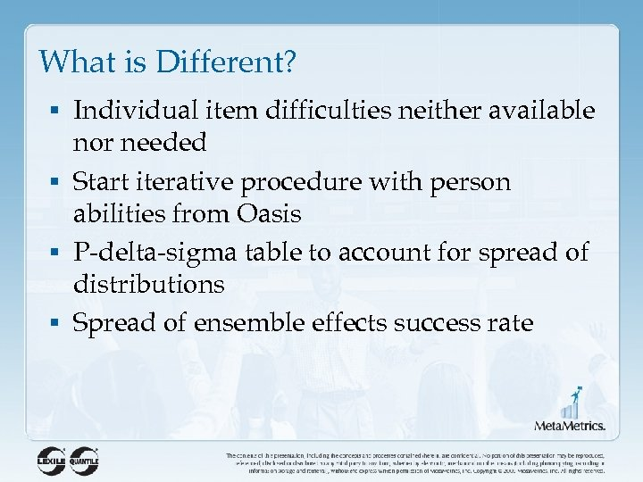 What is Different? § Individual item difficulties neither available nor needed § Start iterative