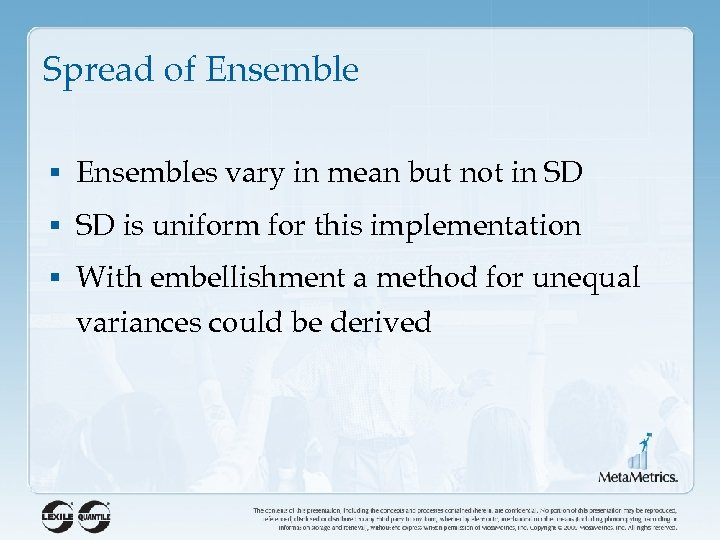 Spread of Ensemble § Ensembles vary in mean but not in SD § SD