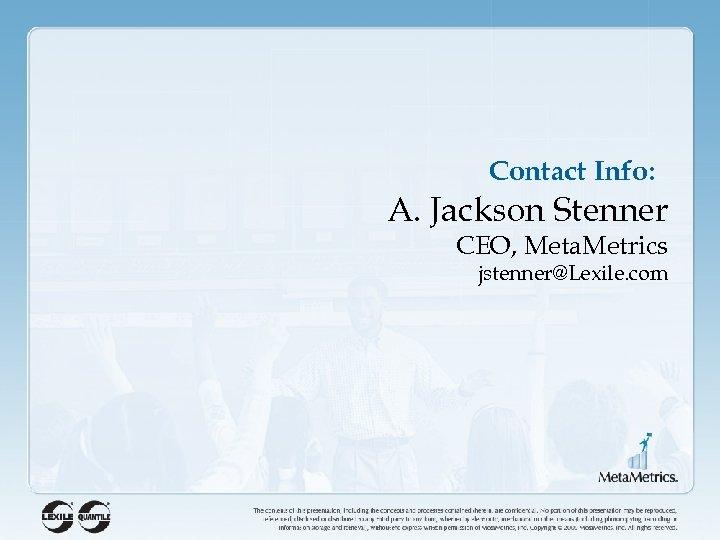 Contact Info: A. Jackson Stenner CEO, Meta. Metrics jstenner@Lexile. com