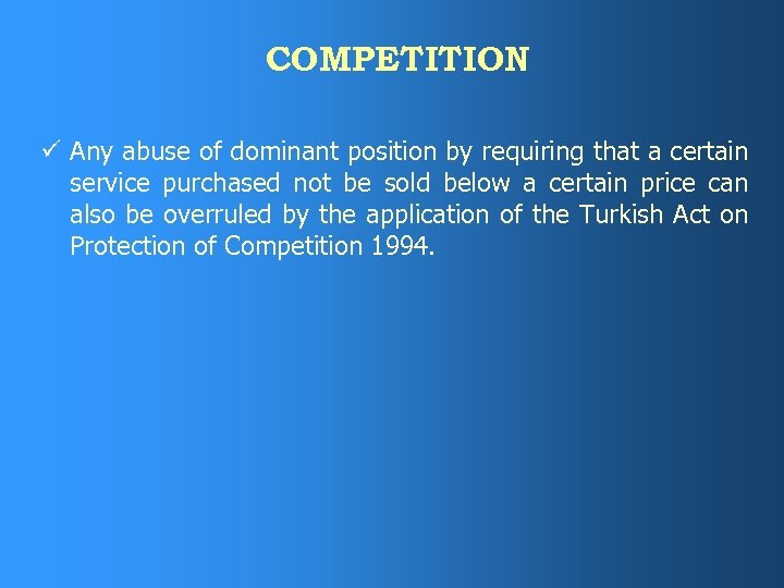 COMPETITION ü Any abuse of dominant position by requiring that a certain service purchased