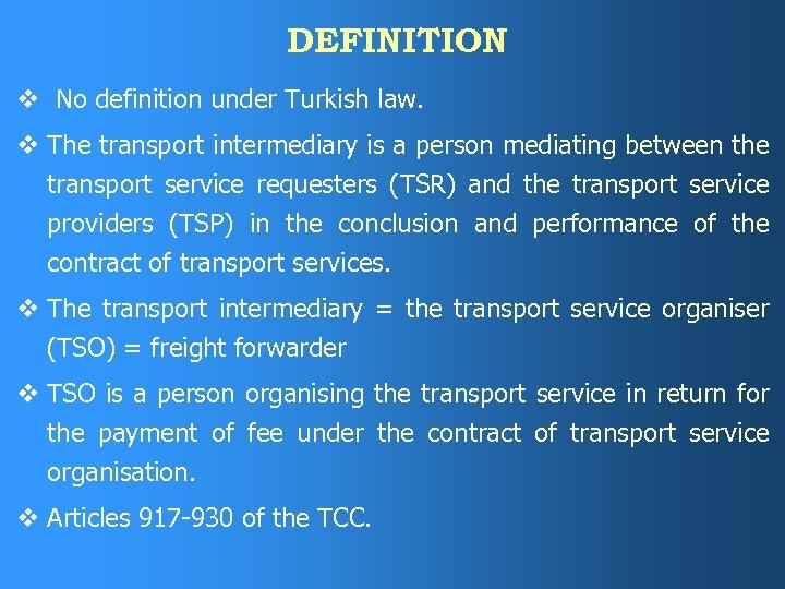 DEFINITION v No definition under Turkish law. v The transport intermediary is a person