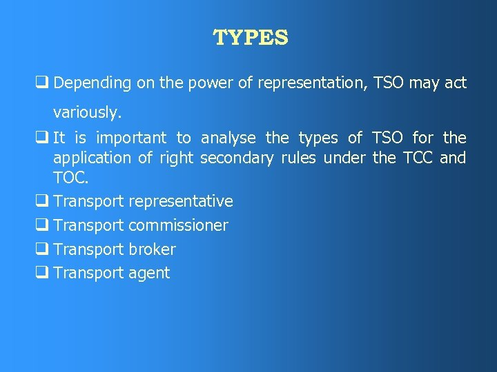 TYPES q Depending on the power of representation, TSO may act variously. q It