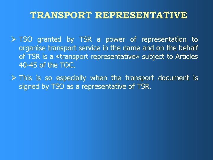 TRANSPORT REPRESENTATIVE Ø TSO granted by TSR a power of representation to organise transport