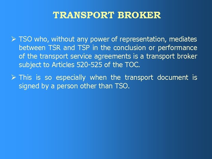 TRANSPORT BROKER Ø TSO who, without any power of representation, mediates between TSR and