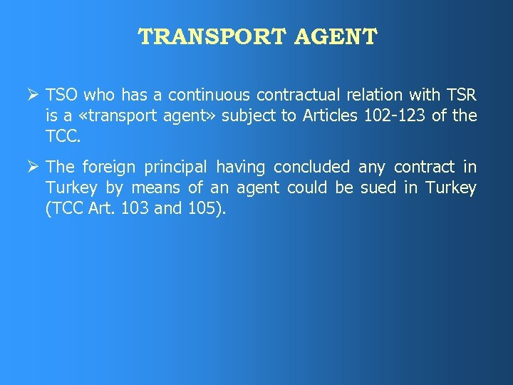TRANSPORT AGENT Ø TSO who has a continuous contractual relation with TSR is a