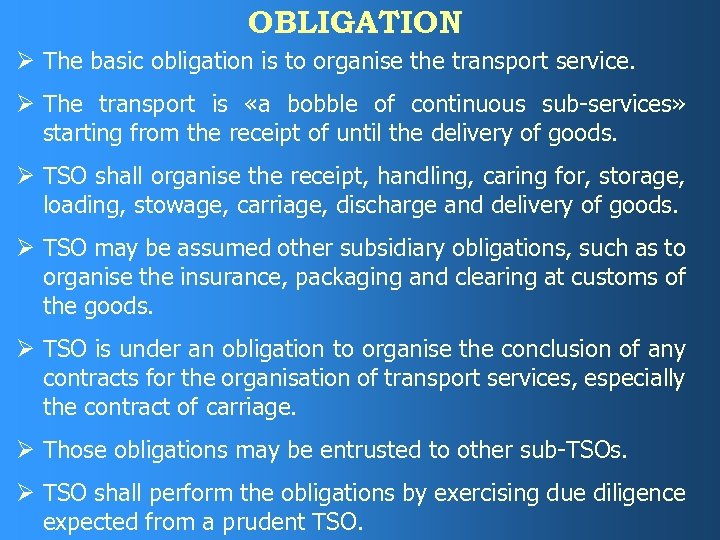 OBLIGATION Ø The basic obligation is to organise the transport service. Ø The transport
