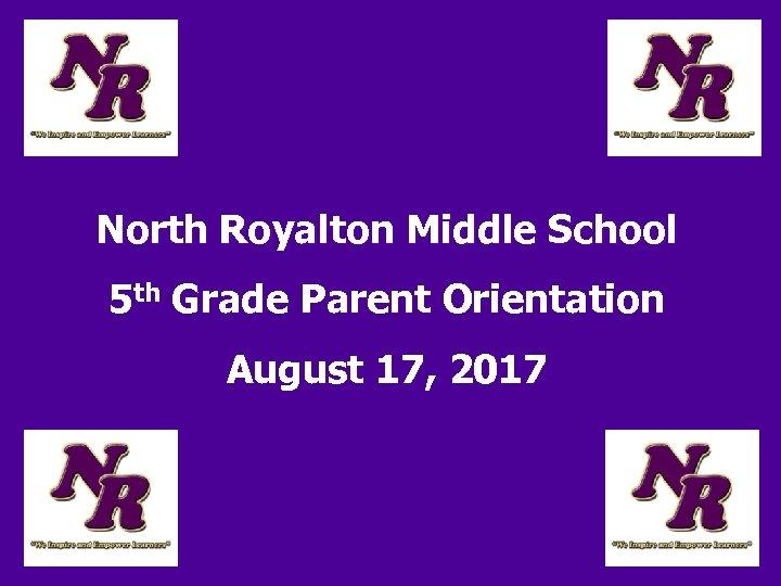 North Royalton Middle School 5 th Grade Parent Orientation August 17, 2017