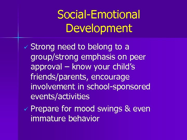Social-Emotional Development Strong need to belong to a group/strong emphasis on peer approval –