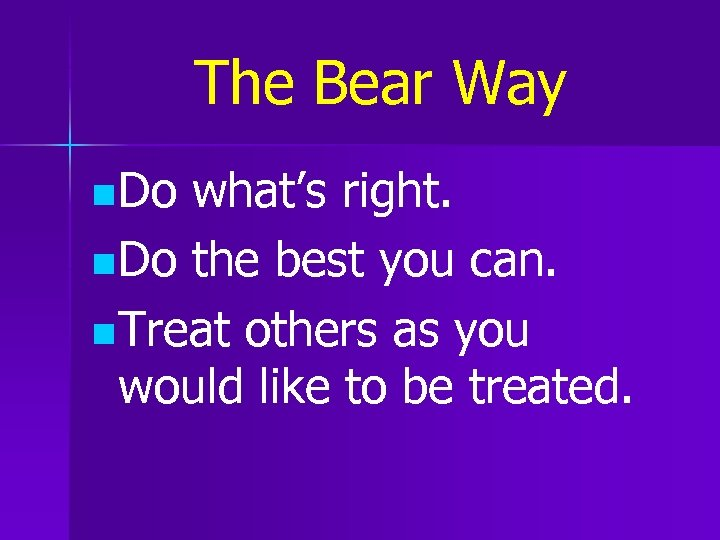 The Bear Way n Do what's right. n Do the best you can. n