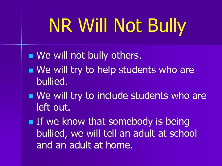 NR Will Not Bully We will not bully others. n We will try to