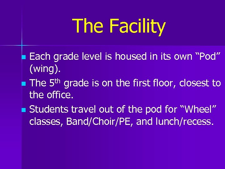 "The Facility n n n Each grade level is housed in its own ""Pod"""