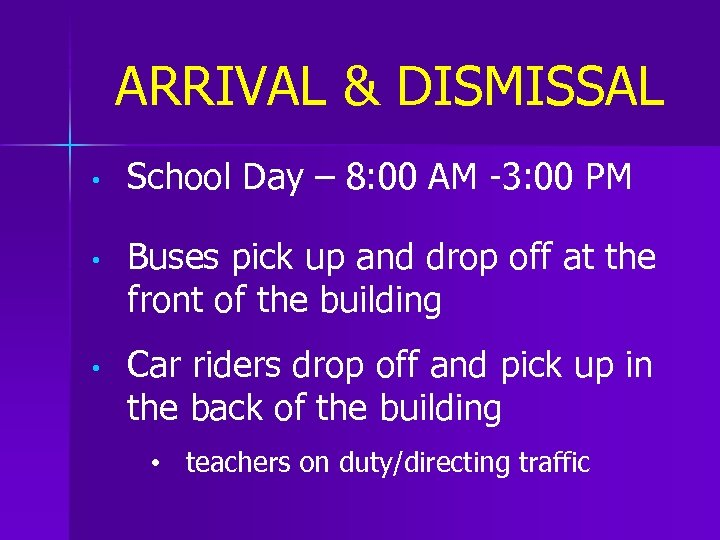 ARRIVAL & DISMISSAL • School Day – 8: 00 AM -3: 00 PM •