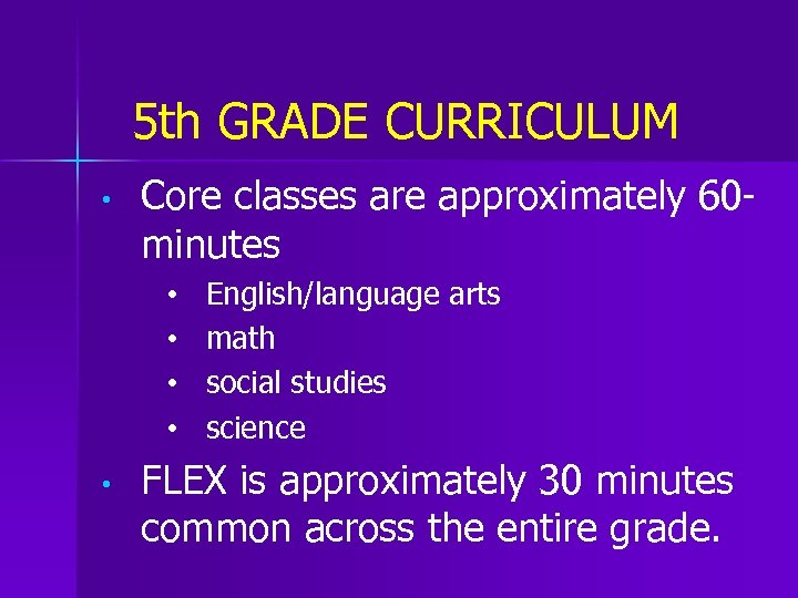 5 th GRADE CURRICULUM • Core classes are approximately 60 minutes • • •