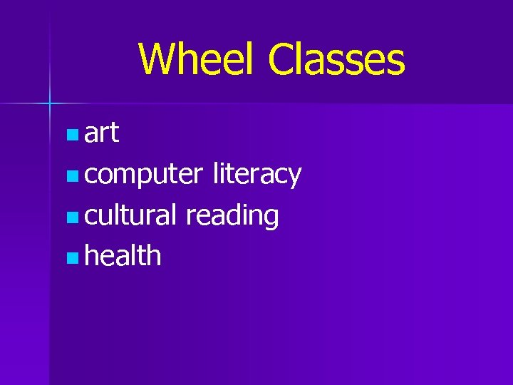 Wheel Classes n art n computer literacy n cultural reading n health