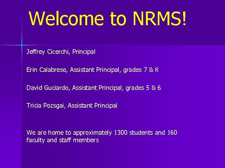 Welcome to NRMS! Jeffrey Cicerchi, Principal Erin Calabrese, Assistant Principal, grades 7 & 8