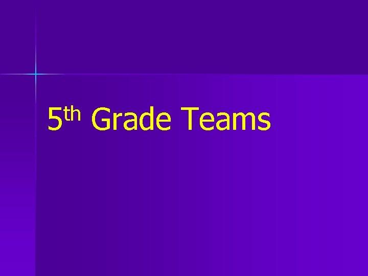 th 5 Grade Teams