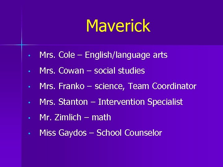 Maverick • Mrs. Cole – English/language arts • Mrs. Cowan – social studies •