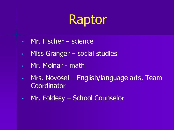 Raptor • Mr. Fischer – science • Miss Granger – social studies • Mr.