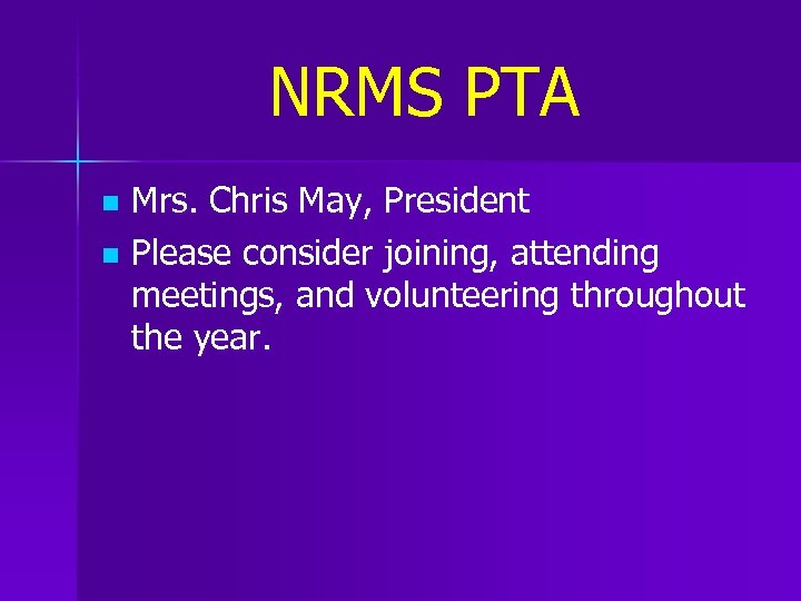 NRMS PTA Mrs. Chris May, President n Please consider joining, attending meetings, and volunteering