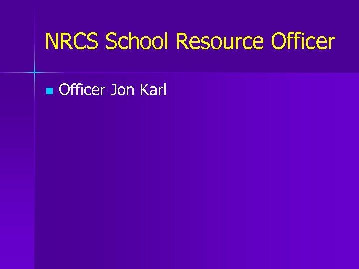 NRCS School Resource Officer n Officer Jon Karl