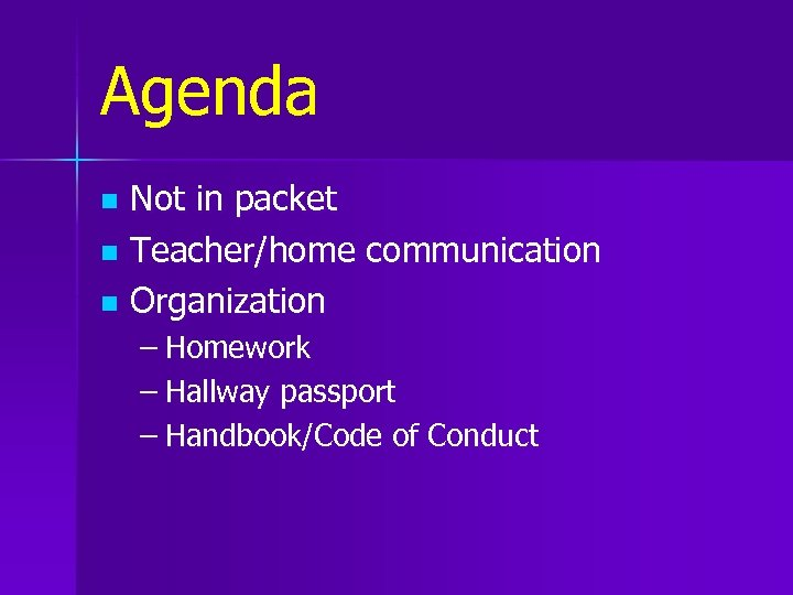 Agenda Not in packet n Teacher/home communication n Organization n – Homework – Hallway