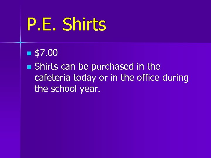 P. E. Shirts $7. 00 n Shirts can be purchased in the cafeteria today