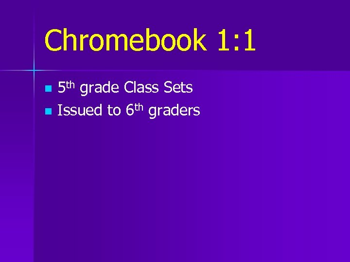 Chromebook 1: 1 5 th grade Class Sets n Issued to 6 th graders