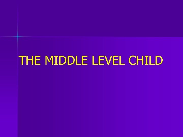 THE MIDDLE LEVEL CHILD