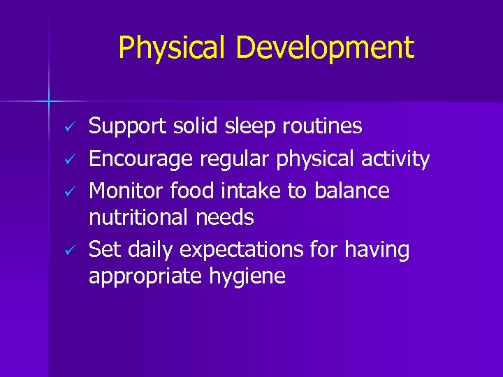 Physical Development ü ü Support solid sleep routines Encourage regular physical activity Monitor food