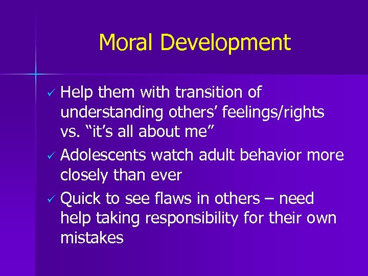 "Moral Development Help them with transition of understanding others' feelings/rights vs. ""it's all about"