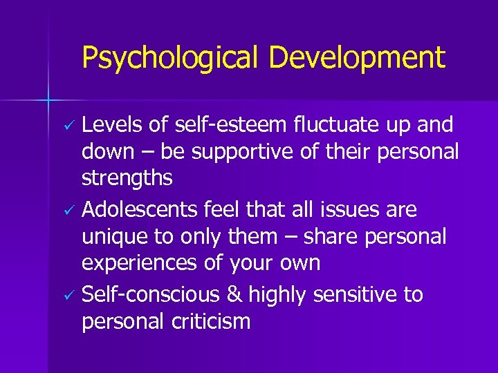 Psychological Development Levels of self-esteem fluctuate up and down – be supportive of their