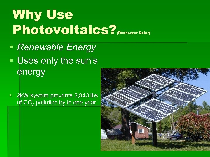 Why Use Photovoltaics? (Rochester Solar) § Renewable Energy § Uses only the sun's energy
