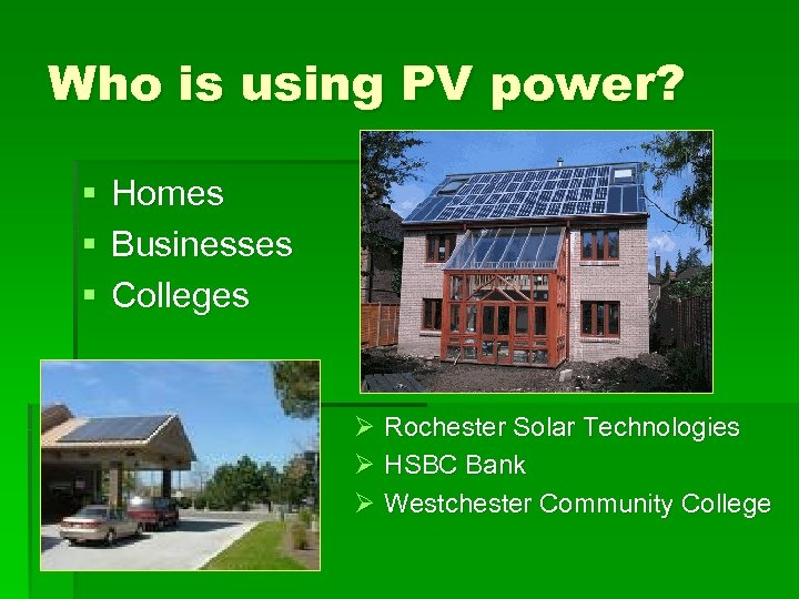 Who is using PV power? § § § Homes Businesses Colleges Ø Rochester Solar
