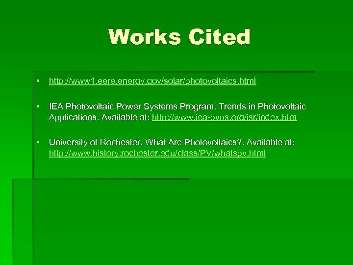 Works Cited § http: //www 1. eere. energy. gov/solar/photovoltaics. html § IEA Photovoltaic Power