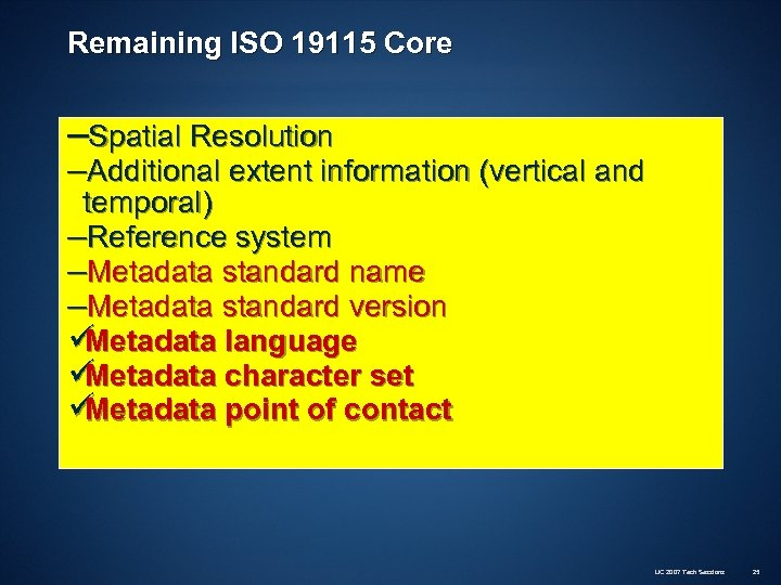 Remaining ISO 19115 Core –Spatial Resolution –Additional extent information (vertical and temporal) –Reference system
