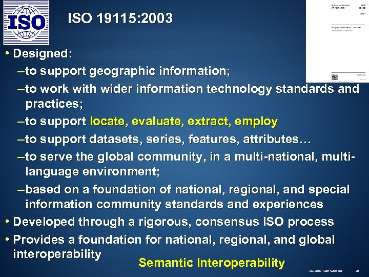 ISO 19115: 2003 • Designed: – to support geographic information; – to work with